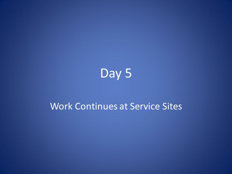Day 5 Work Continues at Service Sites