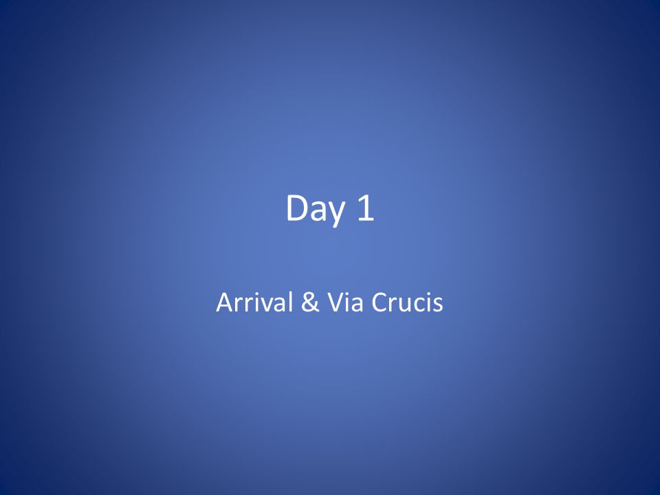 Day 1 Arrival & Via Crucis