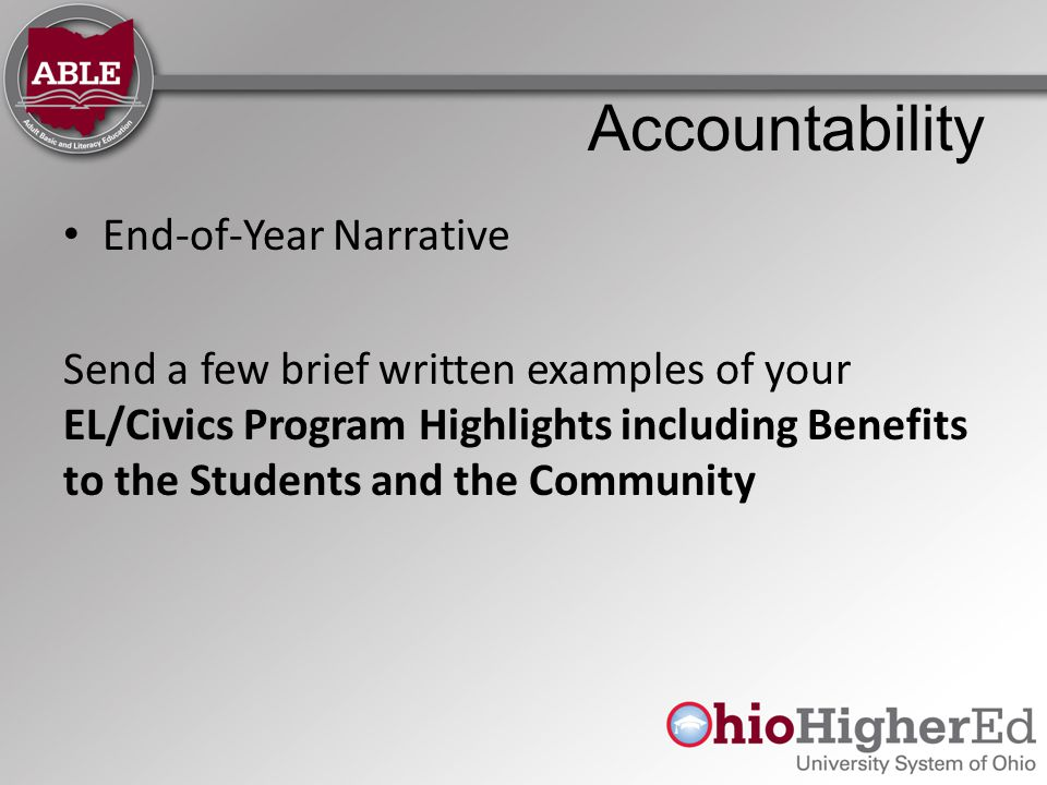Accountability End-of-Year Narrative Send a few brief written examples of your EL/Civics Program Highlights including Benefits to the Students and the Community