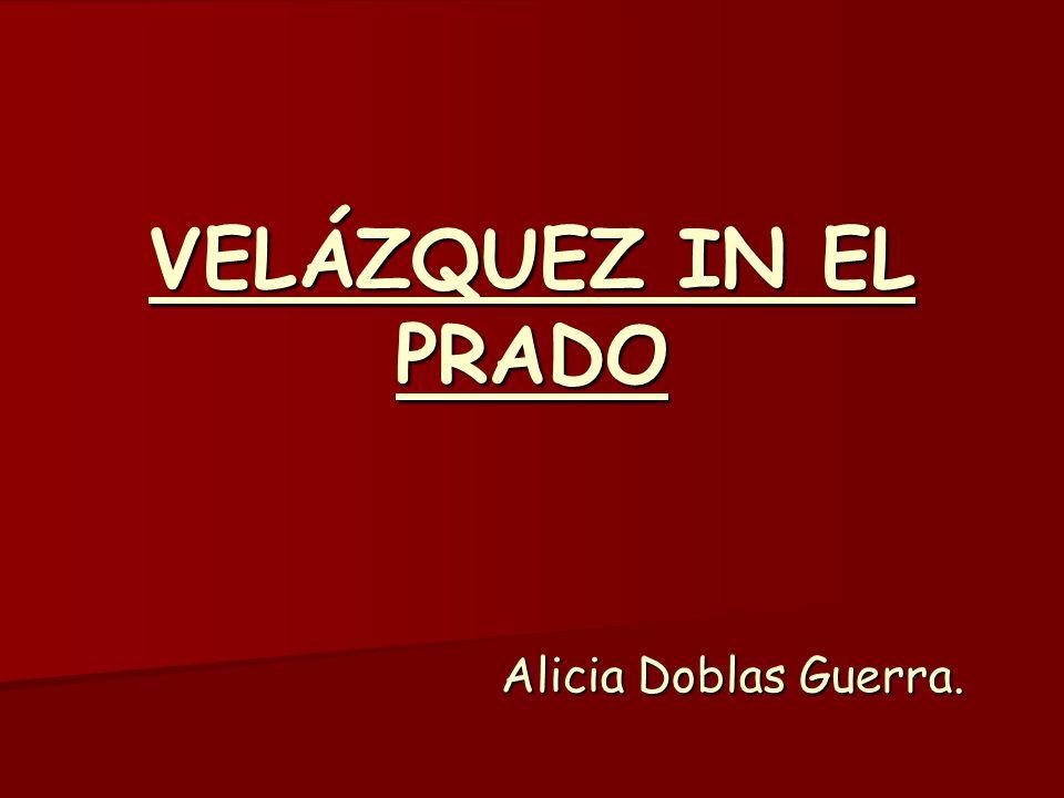 VELÁZQUEZ IN EL PRADO Alicia Doblas Guerra.