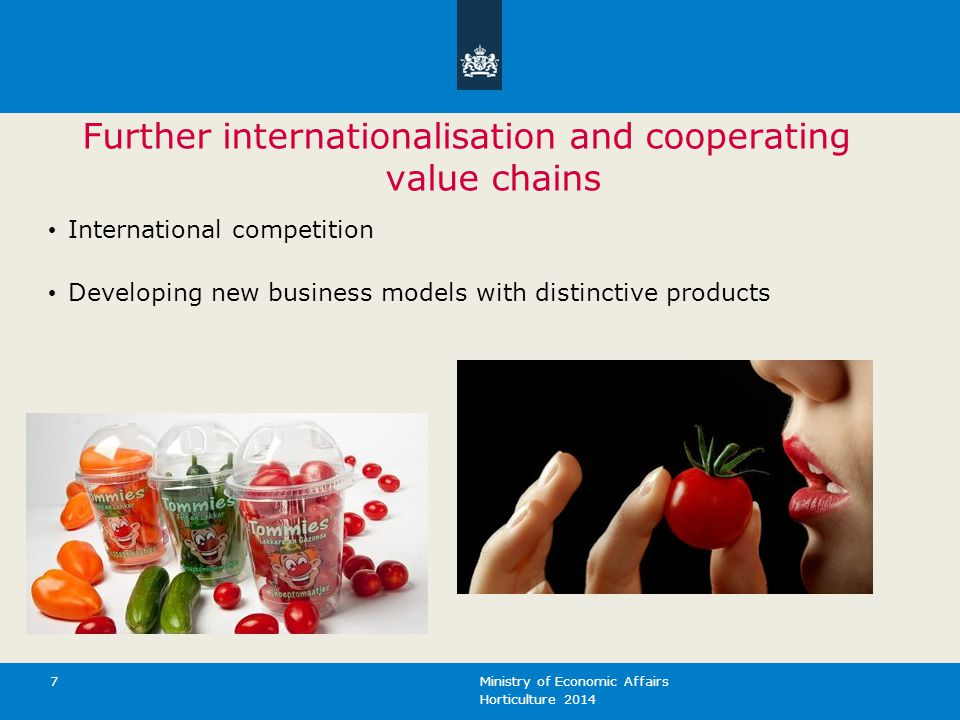 Horticulture 2014 Ministry of Economic Affairs 7 Further internationalisation and cooperating value chains International competition Developing new bu