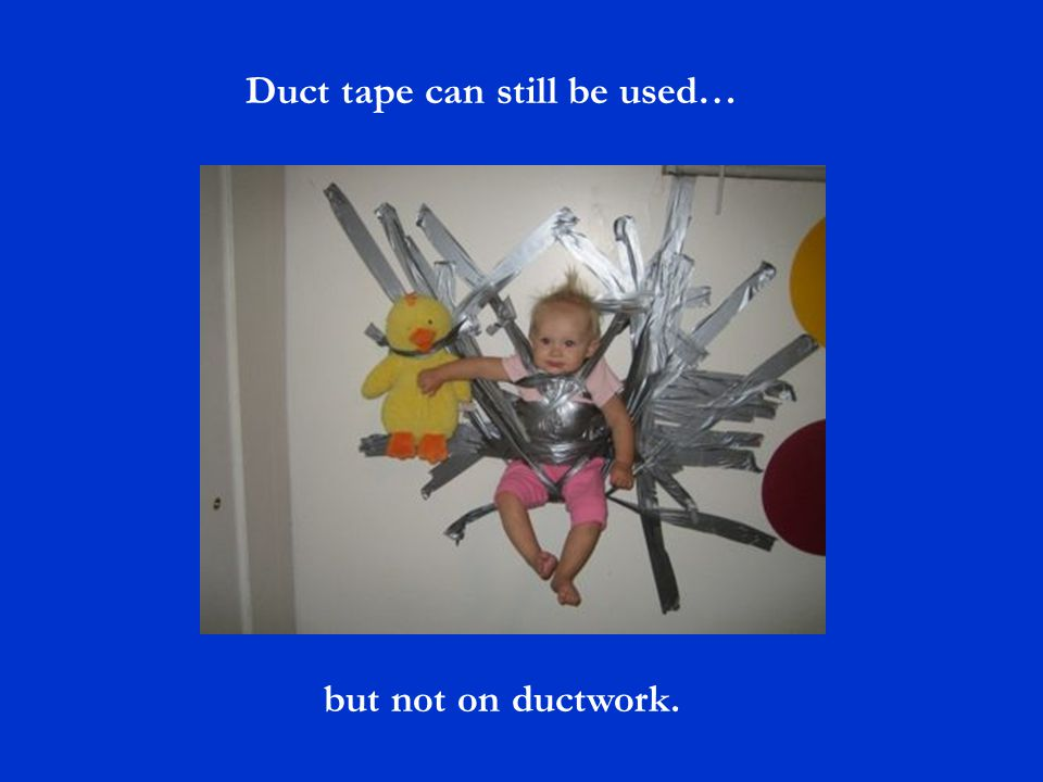 Duct tape can still be used… but not on ductwork.