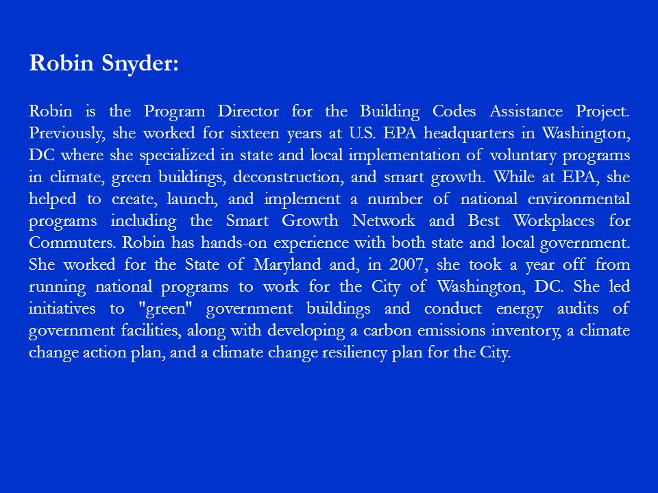 Robin Snyder: Robin is the Program Director for the Building Codes Assistance Project.