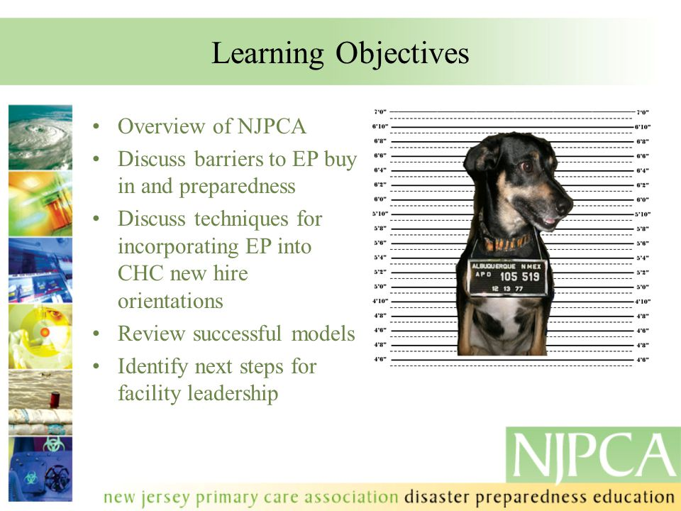 Learning Objectives Overview of NJPCA Discuss barriers to EP buy in and preparedness Discuss techniques for incorporating EP into CHC new hire orientations Review successful models Identify next steps for facility leadership.