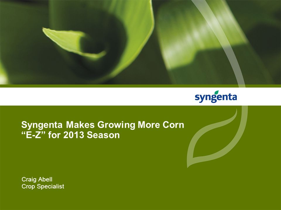1 Craig Abell Crop Specialist Syngenta Makes Growing More Corn E-Z for 2013 Season