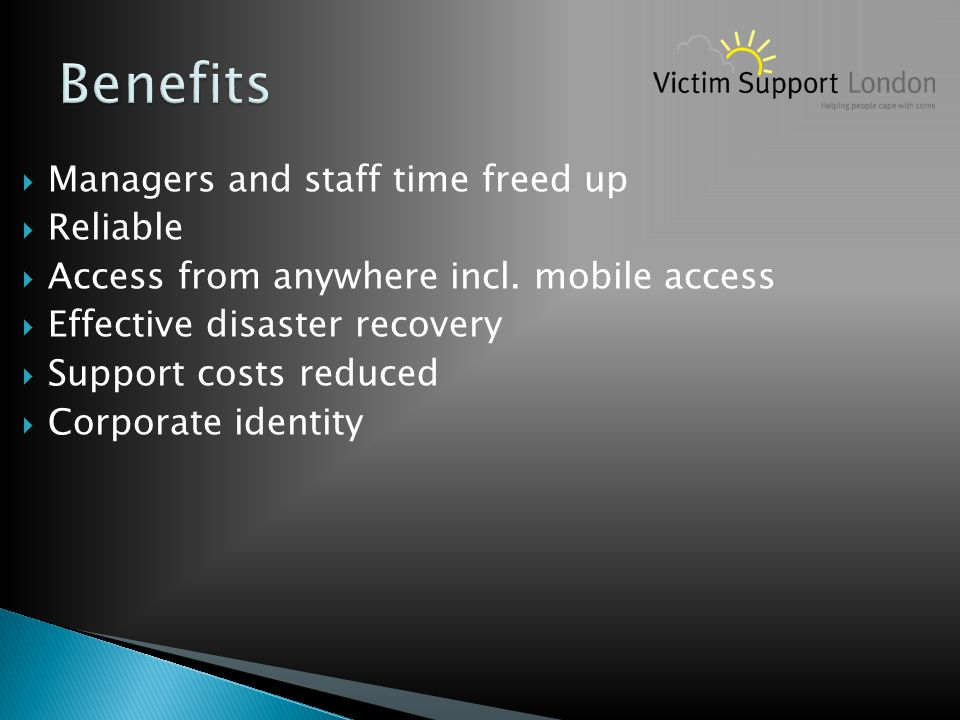  Managers and staff time freed up  Reliable  Access from anywhere incl. mobile access  Effective disaster recovery  Support costs reduced  Corpo