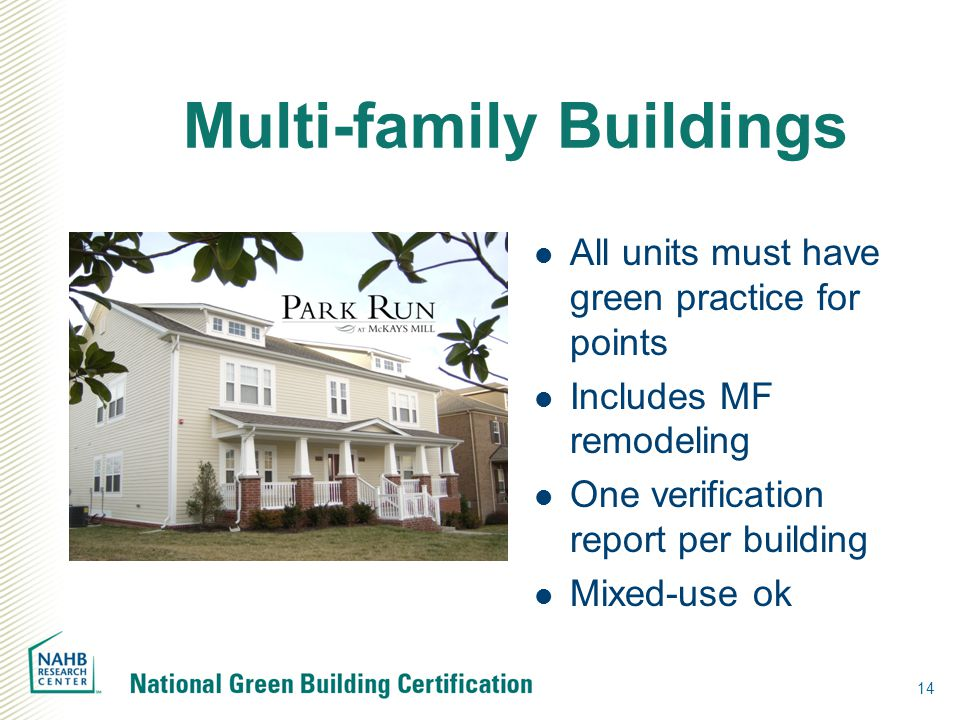 Multi-family Buildings 14 All units must have green practice for points Includes MF remodeling One verification report per building Mixed-use ok