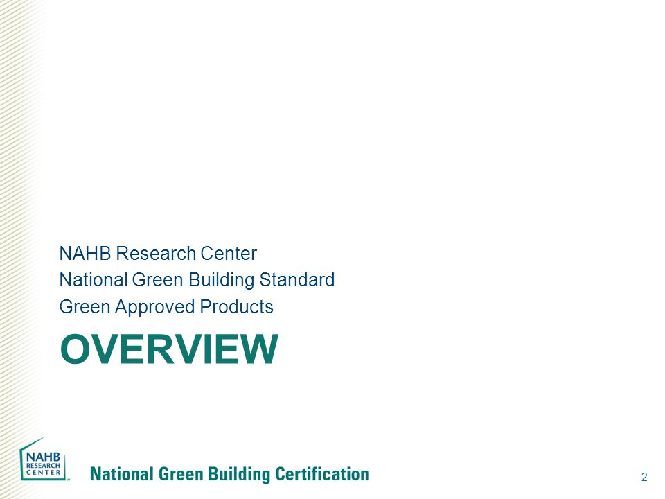OVERVIEW NAHB Research Center National Green Building Standard Green Approved Products 2