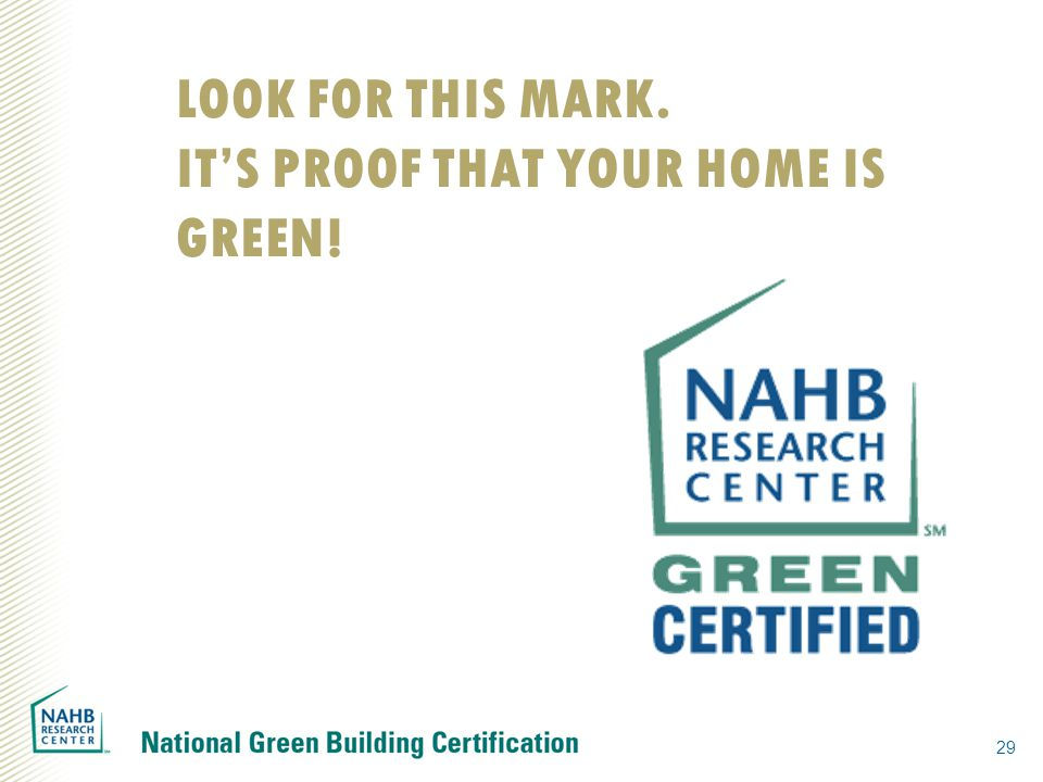 29 LOOK FOR THIS MARK. IT'S PROOF THAT YOUR HOME IS GREEN!