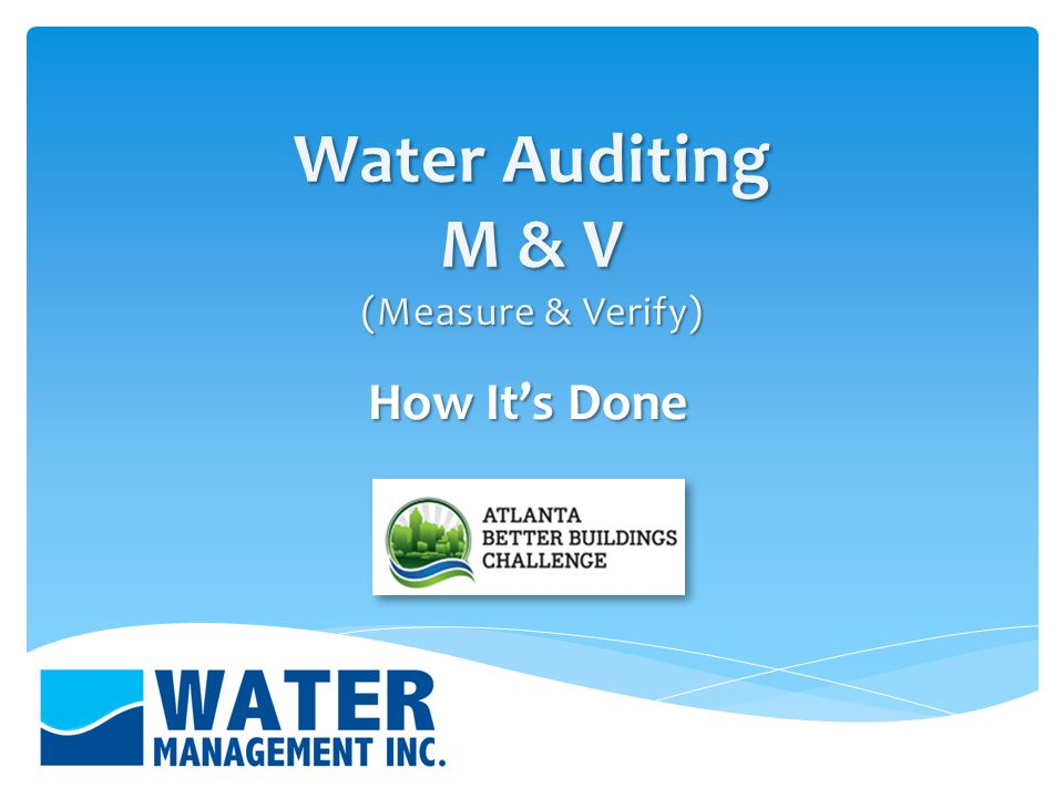 Determine where water is being used in the facility Examine and analyze all areas of water use Calculate and account for water use Propose site specific measures to reduce water use Information Review Determine savings and provide a cost benefit analysis End Result How Does It Work.