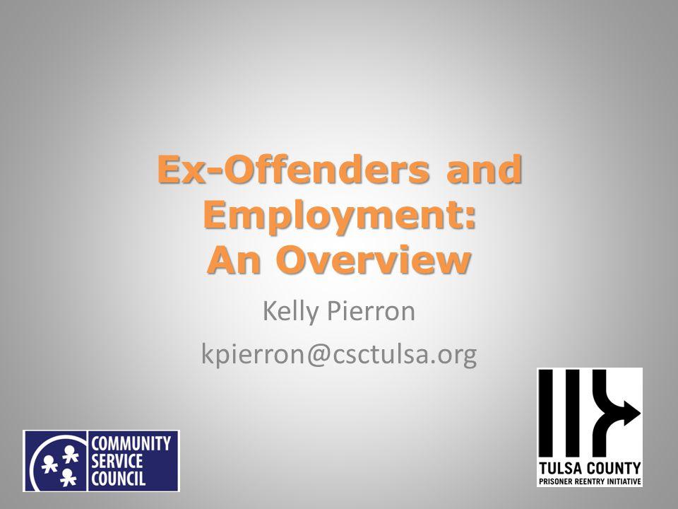 Ex-Offenders and Employment: An Overview Kelly Pierron kpierron@csctulsa.org