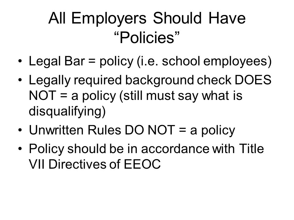 All Employers Should Have Policies Legal Bar = policy (i.e.