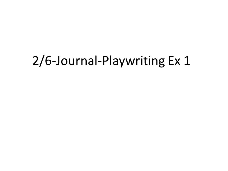 2/6-Journal-Playwriting Ex 1