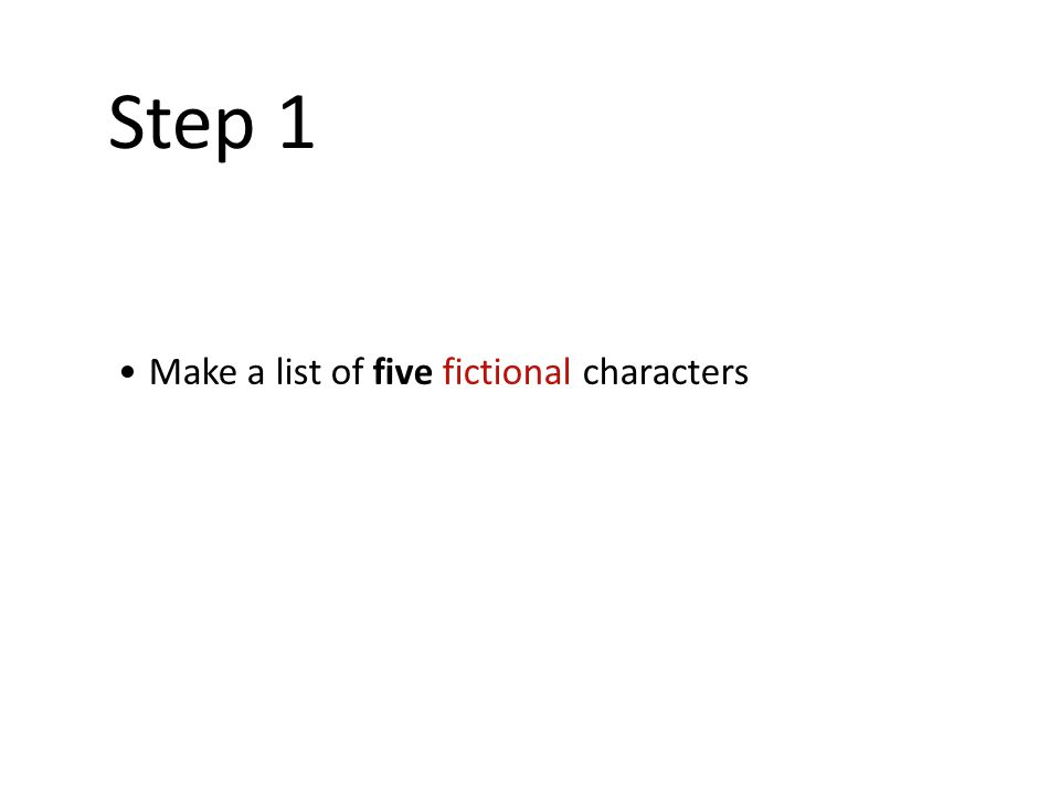 Make a list of five fictional characters Step 1