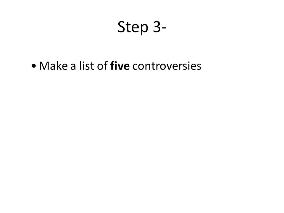 Step 3- Make a list of five controversies