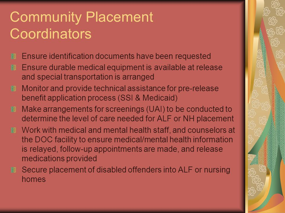 Community Placement Coordinators Ensure identification documents have been requested Ensure durable medical equipment is available at release and spec
