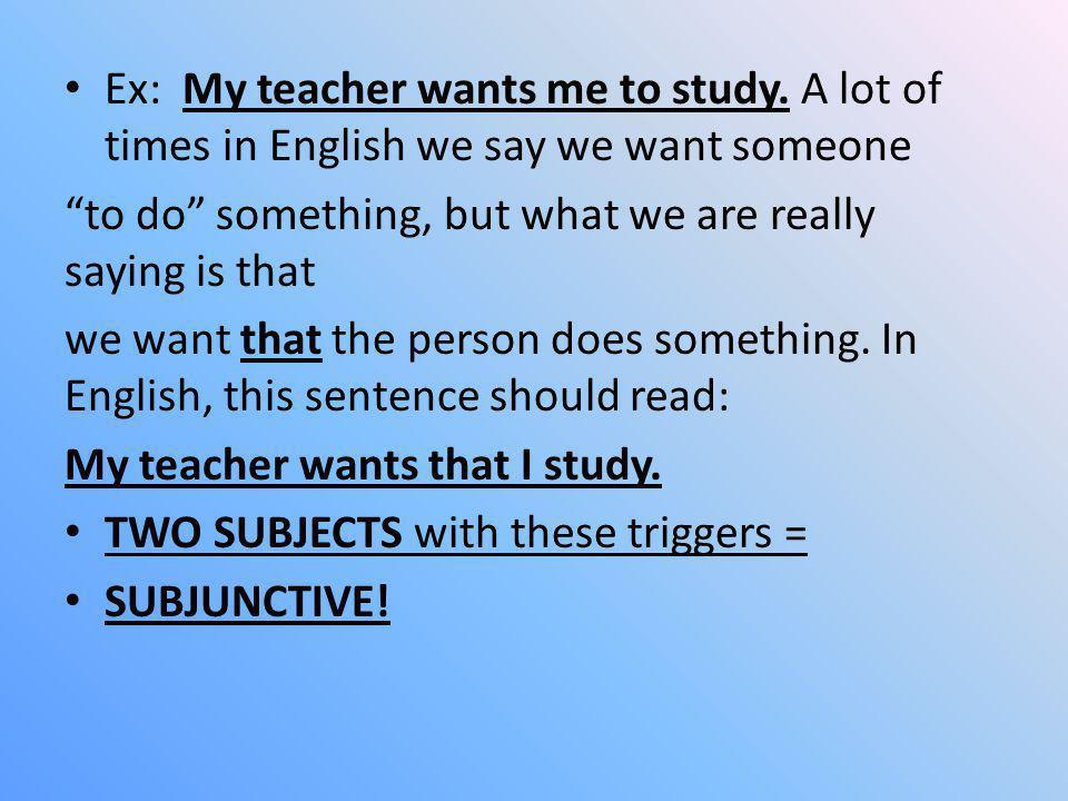 Mi maestro quiere que yo estudie.(he knows what he wants….