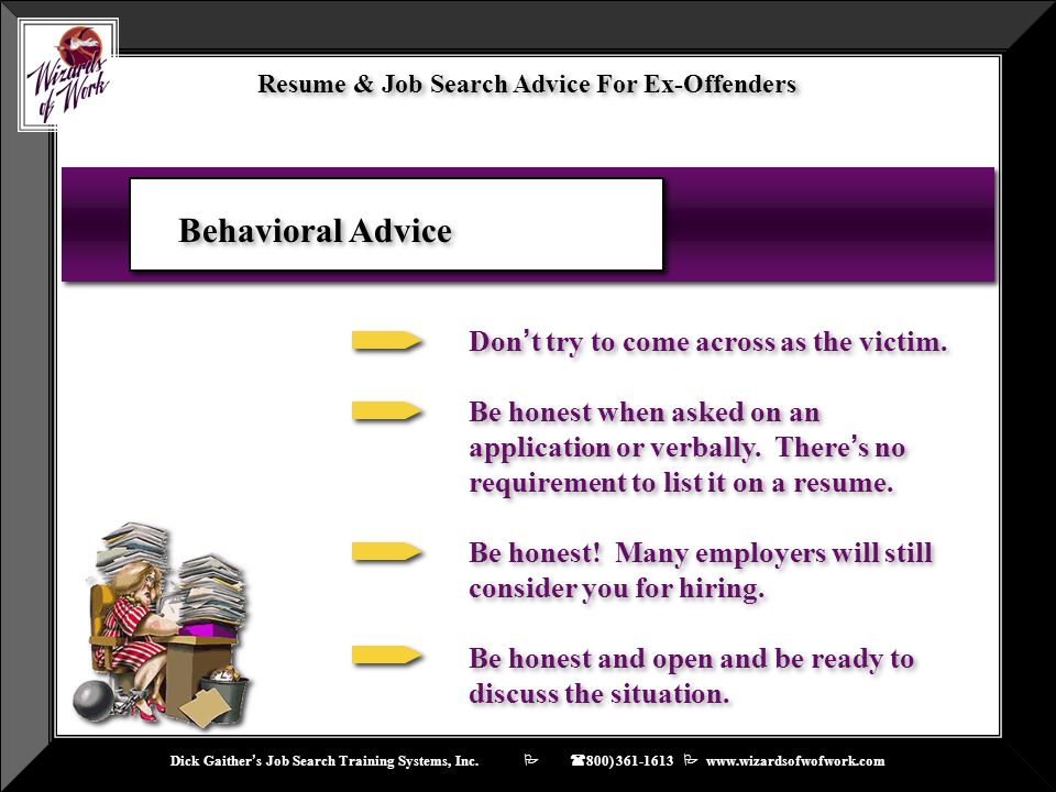 Dick Gaither ' s Job Search Training Systems, Inc.    ( 800) 361-1613  www.wizardsofwofwork.com Resume & Job Search Advice For Ex-Offenders Behavi