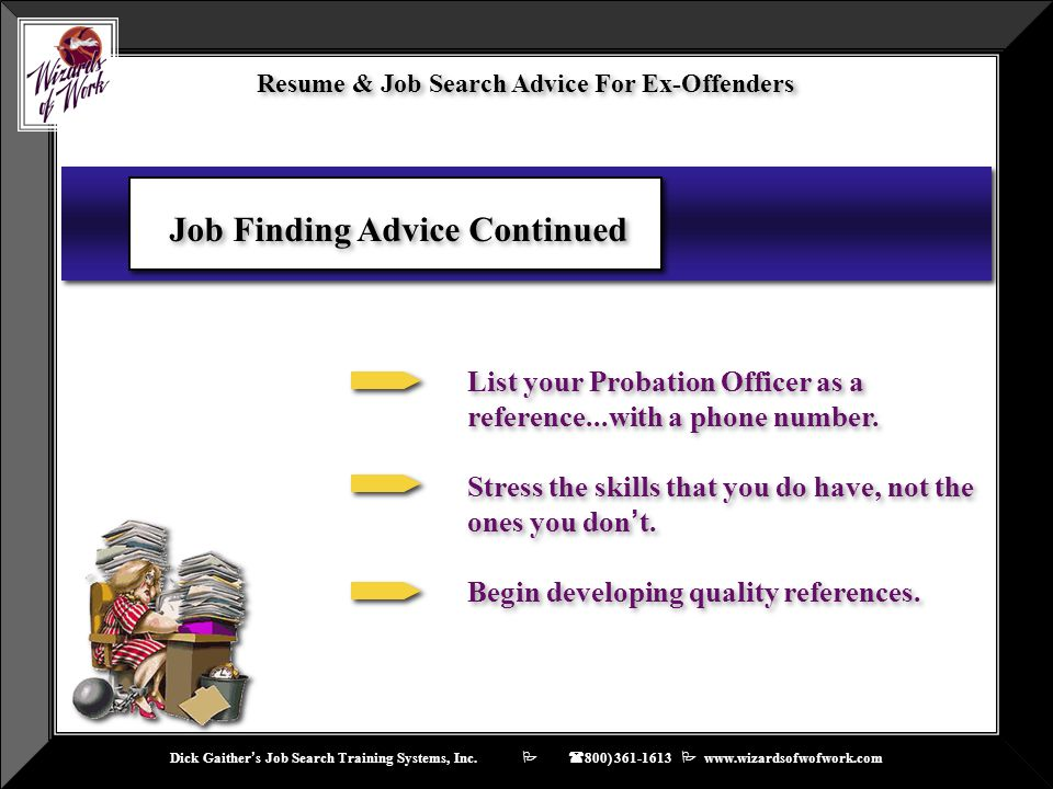 Dick Gaither ' s Job Search Training Systems, Inc.    ( 800) 361-1613  www.wizardsofwofwork.com Resume & Job Search Advice For Ex-Offenders Job Fi