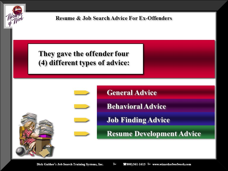 Dick Gaither ' s Job Search Training Systems, Inc.    ( 800) 361-1613  www.wizardsofwofwork.com Resume & Job Search Advice For Ex-Offenders They g