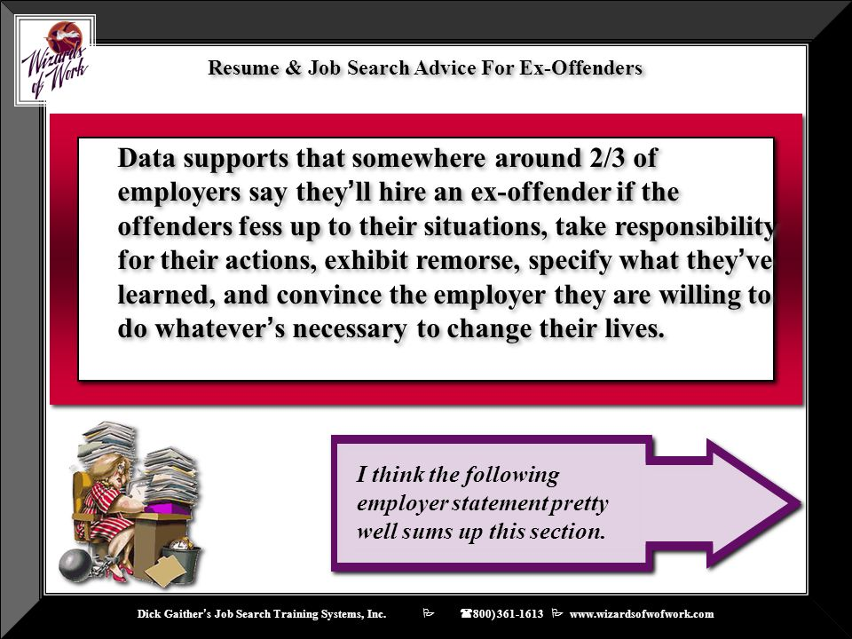 Dick Gaither ' s Job Search Training Systems, Inc.    ( 800) 361-1613  www.wizardsofwofwork.com I think the following employer statement pretty we
