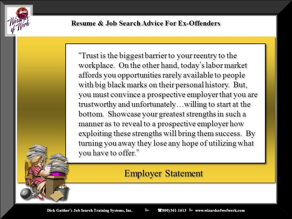 Dick Gaither ' s Job Search Training Systems, Inc.    ( 800) 361-1613  www.wizardsofwofwork.com Employer Statement Resume & Job Search Advice For