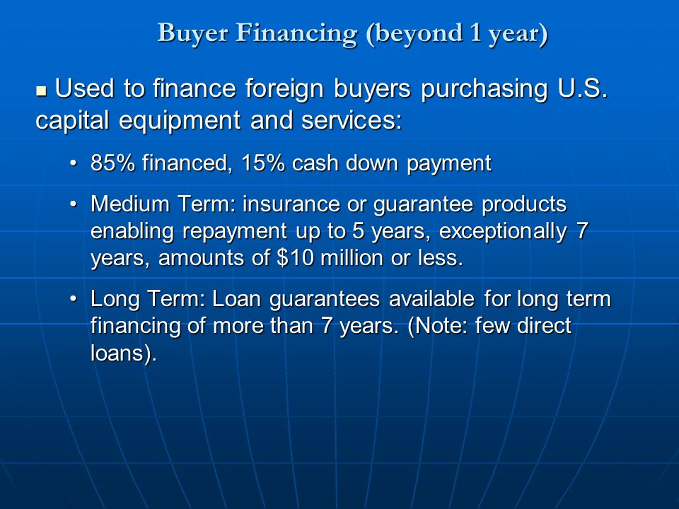 Buyer Financing (beyond 1 year) Used to finance foreign buyers purchasing U.S. capital equipment and services: Used to finance foreign buyers purchasi