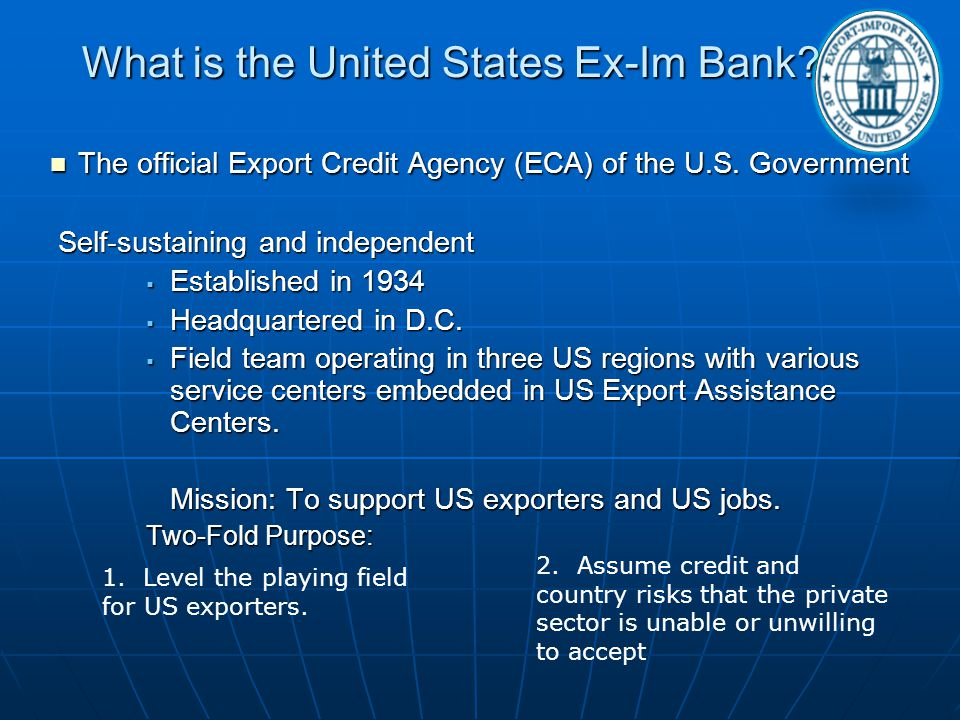 What is the United States Ex-Im Bank? What is the United States Ex-Im Bank? The official Export Credit Agency (ECA) of the U.S. Government The officia