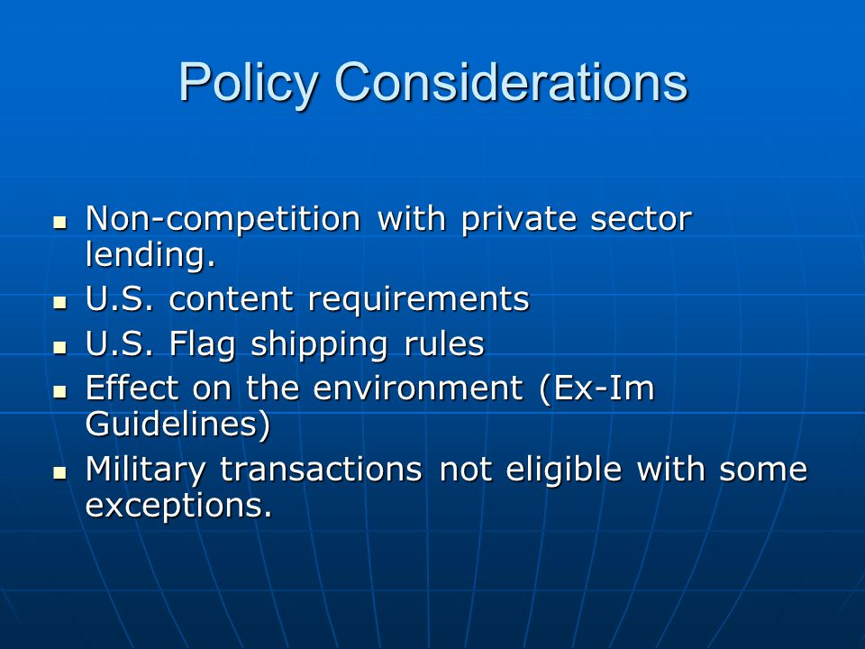Policy Considerations Non-competition with private sector lending.