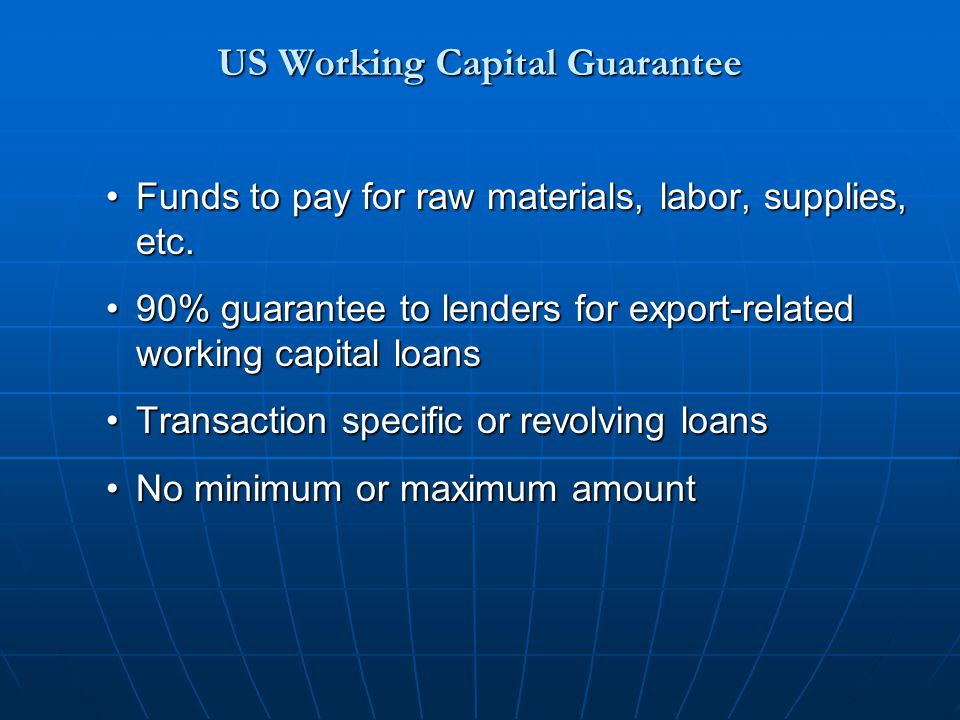 US Working Capital Guarantee Funds to pay for raw materials, labor, supplies, etc.Funds to pay for raw materials, labor, supplies, etc.