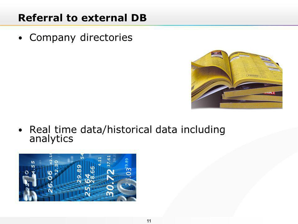 11 Referral to external DB Company directories Real time data/historical data including analytics