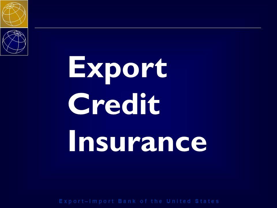 E x p o r t – I m p o r t B a n k o f t h e U n i t e d S t a t e s Export Credit Insurance