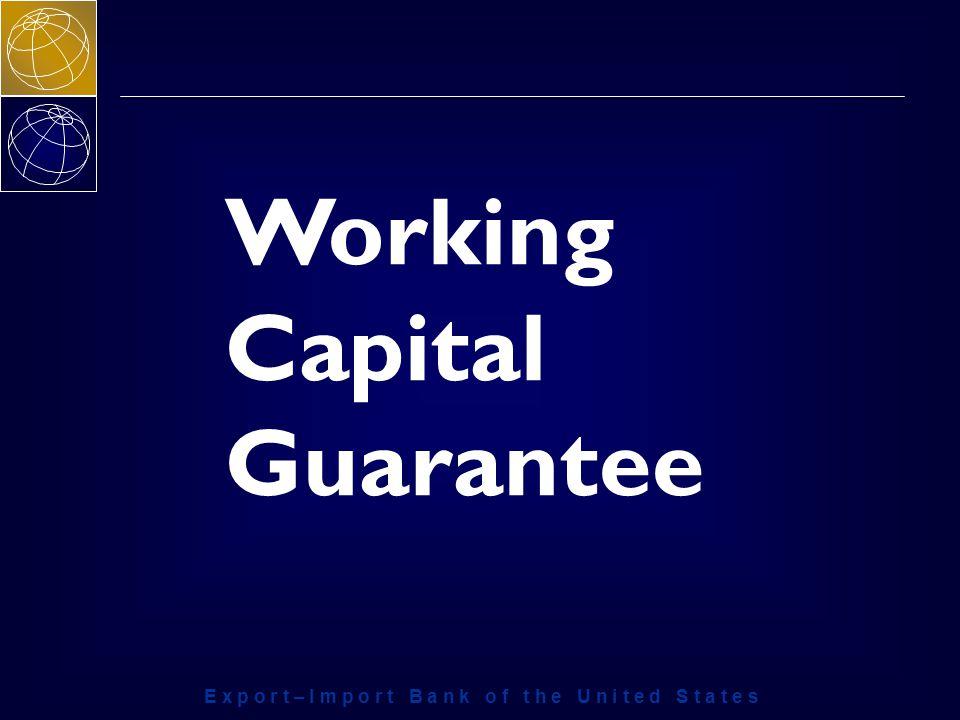 E x p o r t – I m p o r t B a n k o f t h e U n i t e d S t a t e s Working Capital Guarantee
