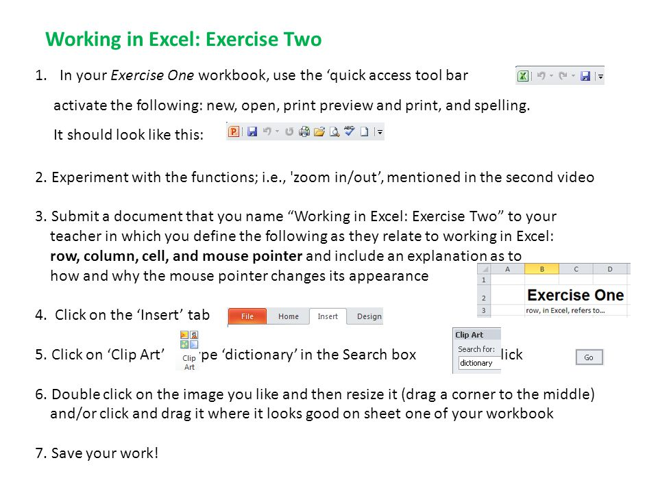 1.In your Exercise One workbook, use the 'quick access tool bar to activate the following: new, open, print preview and print, and spelling. It should