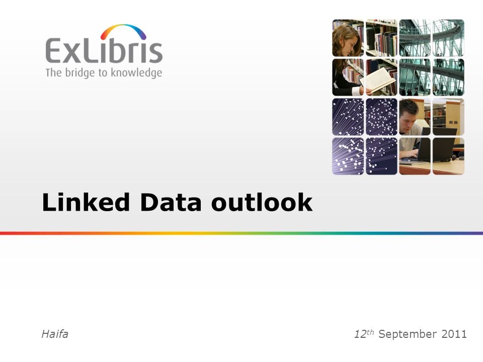 1 Linked Data outlook Haifa12 th September 2011