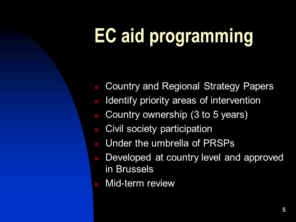 5 EC aid programming Country and Regional Strategy Papers Identify priority areas of intervention Country ownership (3 to 5 years) Civil society parti