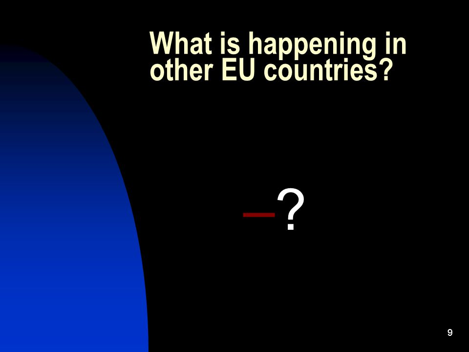 9 What is happening in other EU countries – –
