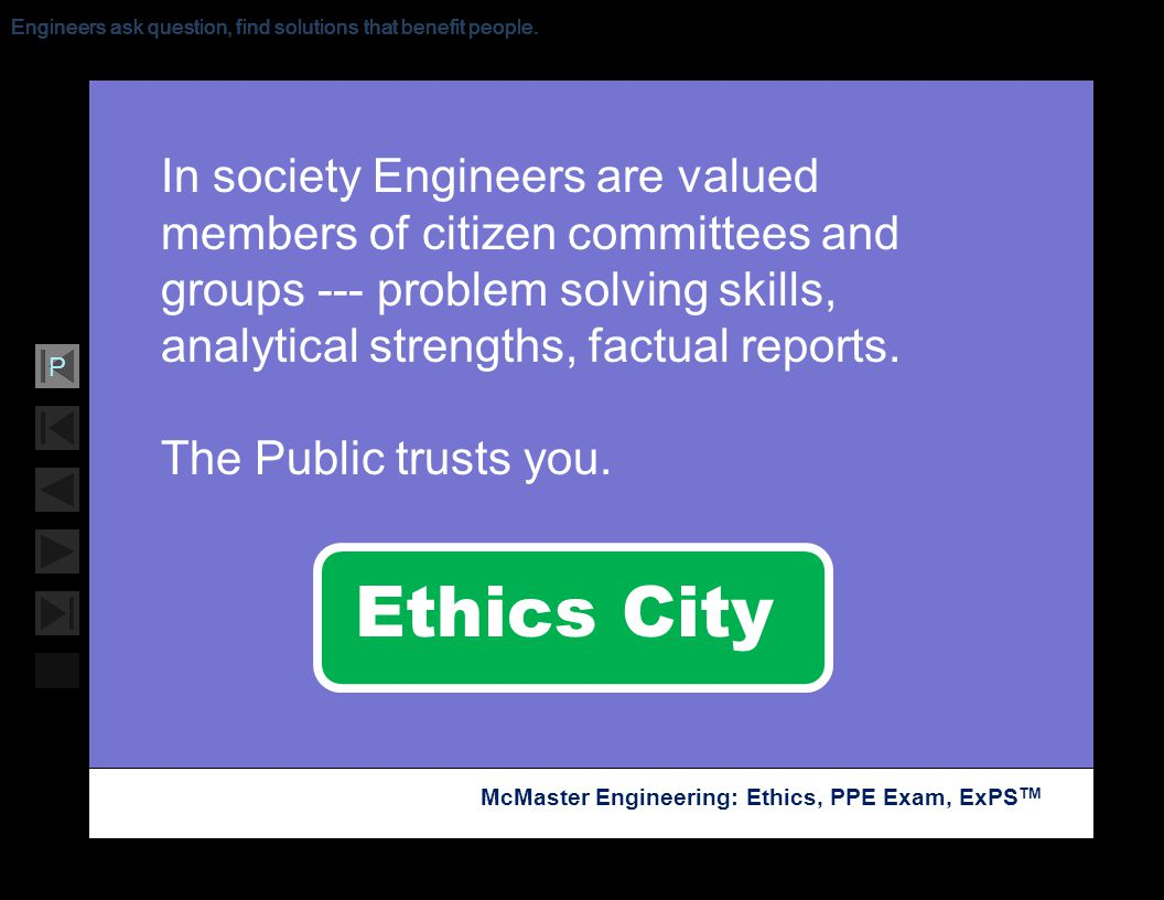 Soar with Science McMaster Engineering: Ethics, PPE Exam, ExPS TM P In society Engineers are valued members of citizen committees and groups --- probl
