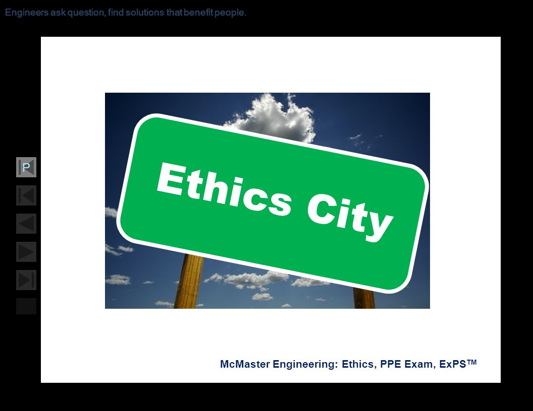Soar with Science McMaster Engineering: Ethics, PPE Exam, ExPS TM P Engineers ask question, find solutions that benefit people. Ethics City