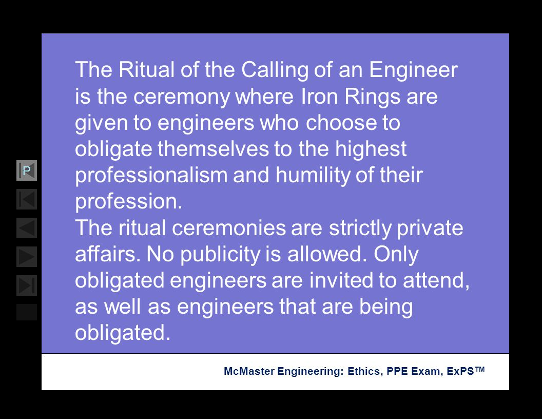Soar with Science McMaster Engineering: Ethics, PPE Exam, ExPS TM P The Ritual of the Calling of an Engineer is the ceremony where Iron Rings are give