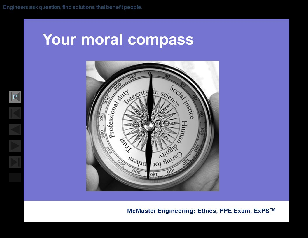 Soar with Science McMaster Engineering: Ethics, PPE Exam, ExPS TM P Engineers ask question, find solutions that benefit people. Your moral compass