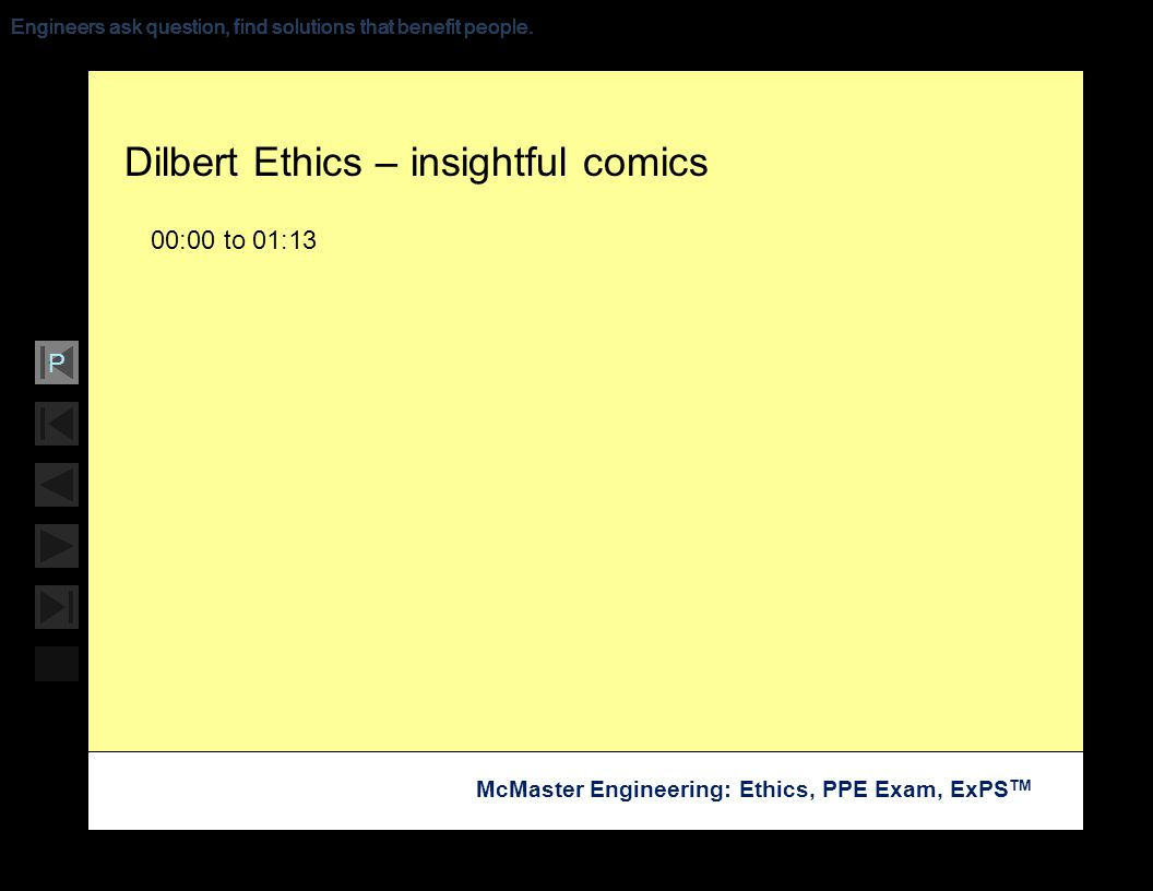 Soar with Science McMaster Engineering: Ethics, PPE Exam, ExPS TM P Engineers ask question, find solutions that benefit people. Dilbert Ethics – insig