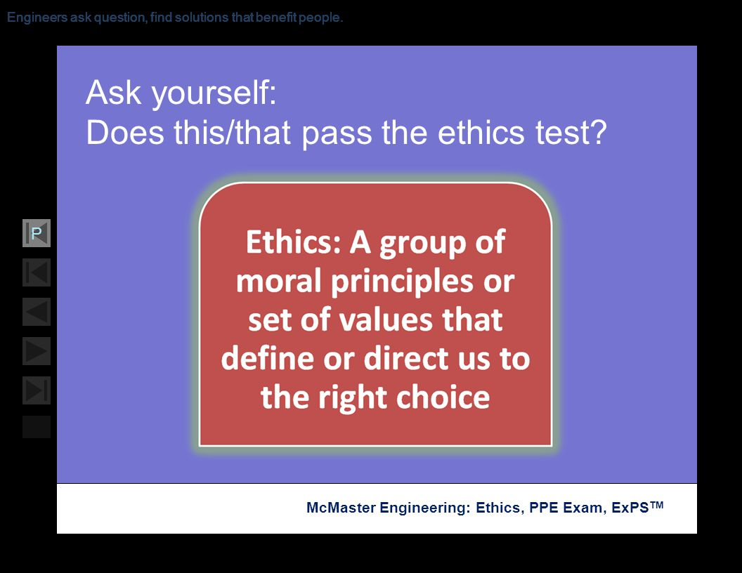 Soar with Science McMaster Engineering: Ethics, PPE Exam, ExPS TM P Engineers ask question, find solutions that benefit people. Ask yourself: Does thi