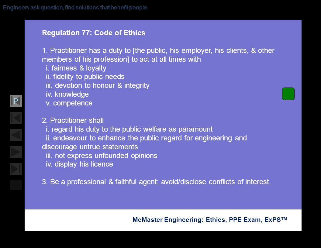 Soar with Science McMaster Engineering: Ethics, PPE Exam, ExPS TM P Regulation 77: Code of Ethics 1. Practitioner has a duty to [the public, his emplo