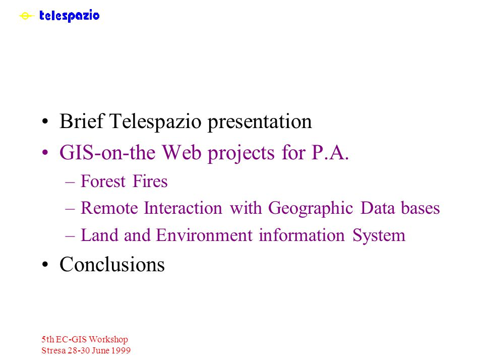 5th EC-GIS Workshop Stresa 28-30 June 1999 Brief Telespazio presentation GIS-on-the Web projects for P.A.