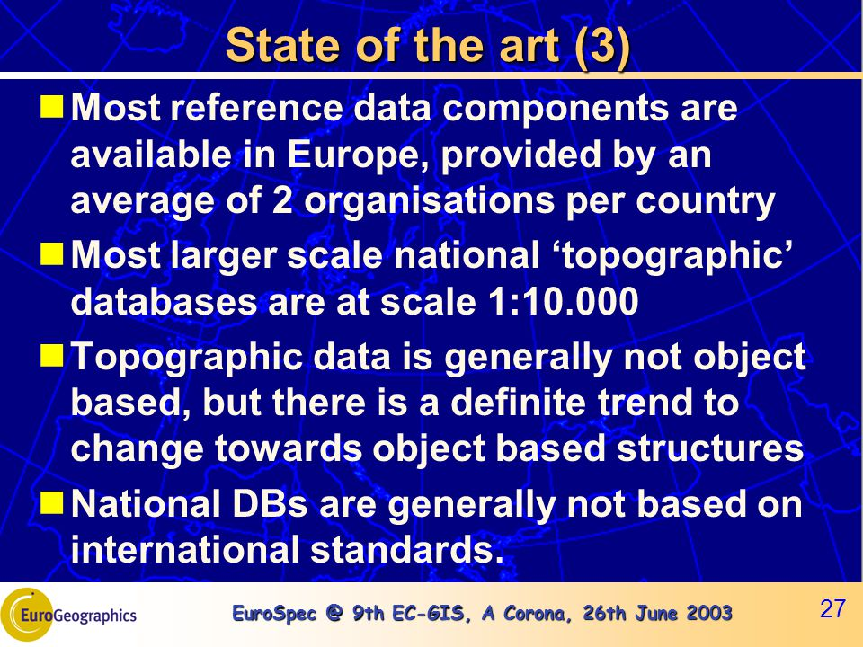 EuroSpec @ 9th EC-GIS, A Corona, 26th June 2003 27 State of the art (3) Most reference data components are available in Europe, provided by an average