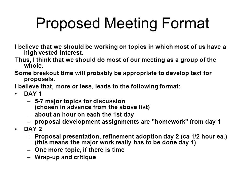 Proposed Meeting Format I believe that we should be working on topics in which most of us have a high vested interest.