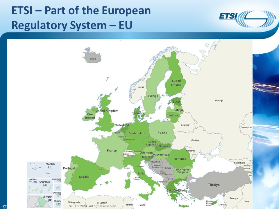 SEM26-01 ETSI – Part of the European Regulatory System – EU 17 © ETSI 2014. All rights reserved