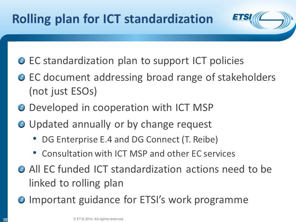 SEM26-01 However Rolling plan does not cover: Space standardization Radio standardization Aeronautical Maritime Anything non-ICT 7 © ETSI 2014.