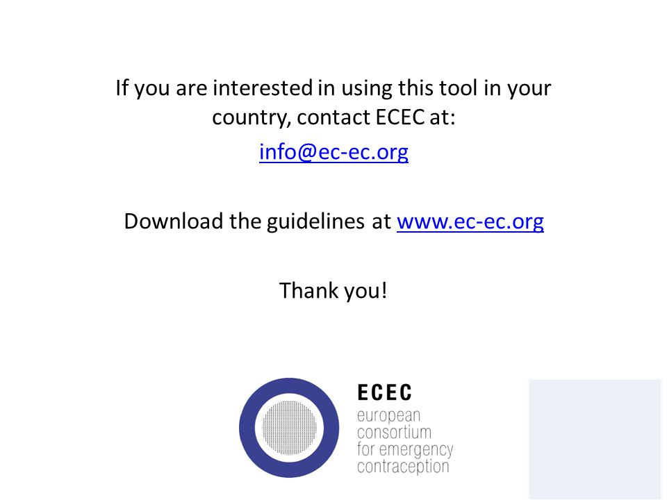 If you are interested in using this tool in your country, contact ECEC at: info@ec-ec.org Download the guidelines at www.ec-ec.orgwww.ec-ec.org Thank you.